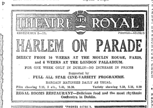 Advert in The Irish Press, 31 August 1937 (Source: Irish Newspaper Archive). The Cotton Club Revue was billed as 'Harlem on Parade' in its visit to Dublin. It opened at the Theatre Royal on Monday 30 August 1937 and ran that week, closing on Saturday 4 September.